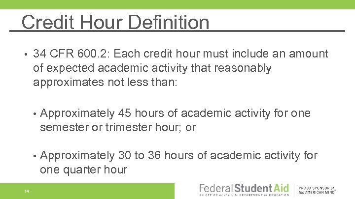 Credit Hour Definition • 34 CFR 600. 2: Each credit hour must include an