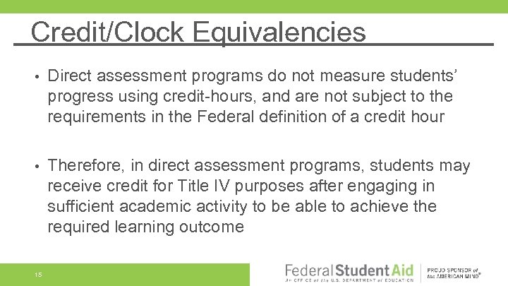 Credit/Clock Equivalencies • Direct assessment programs do not measure students' progress using credit-hours, and