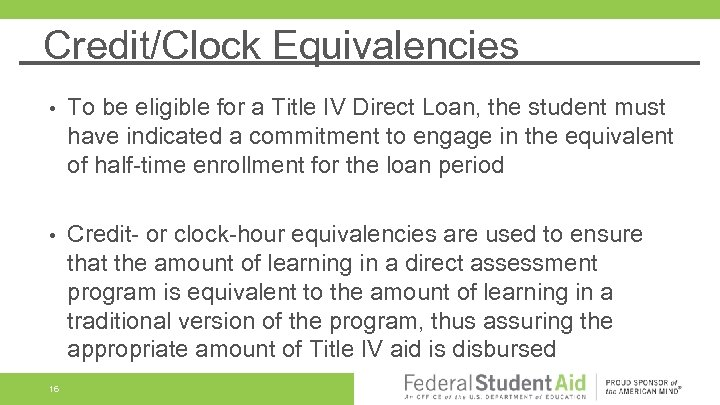 Credit/Clock Equivalencies • To be eligible for a Title IV Direct Loan, the student