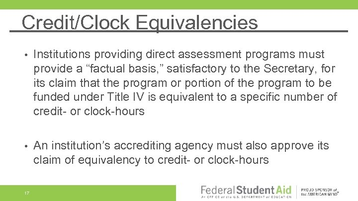 """Credit/Clock Equivalencies • Institutions providing direct assessment programs must provide a """"factual basis, """""""
