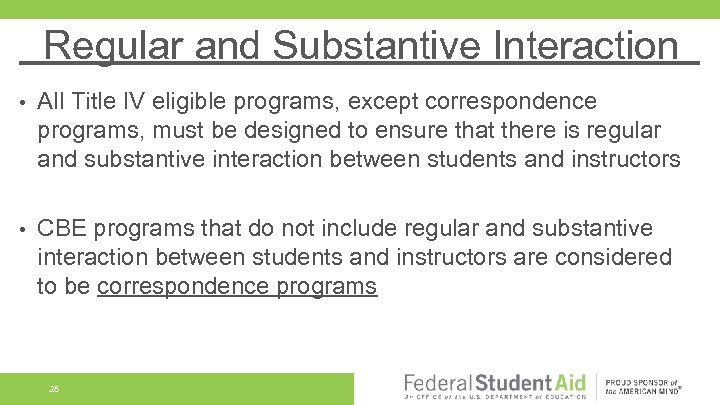 Regular and Substantive Interaction • All Title IV eligible programs, except correspondence programs, must