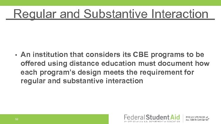 Regular and Substantive Interaction • 32 An institution that considers its CBE programs to