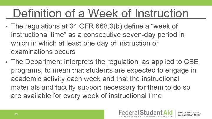 Definition of a Week of Instruction The regulations at 34 CFR 668. 3(b) define