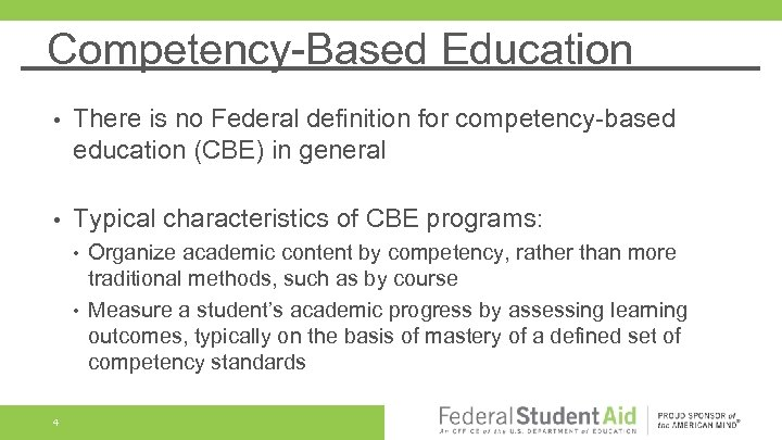 Competency-Based Education • There is no Federal definition for competency-based education (CBE) in general