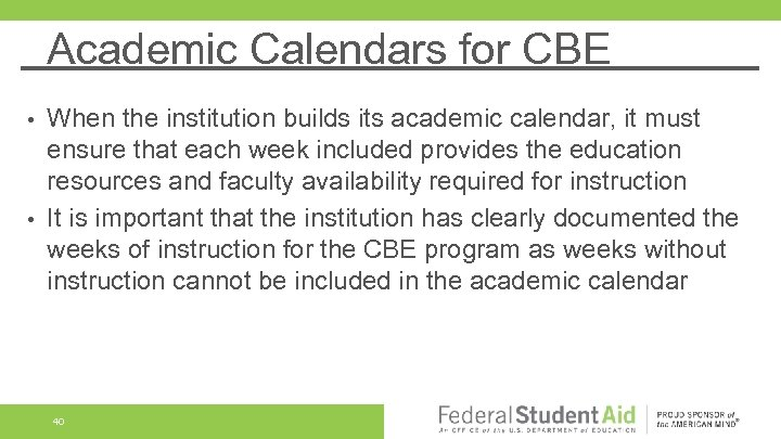 Academic Calendars for CBE When the institution builds its academic calendar, it must ensure