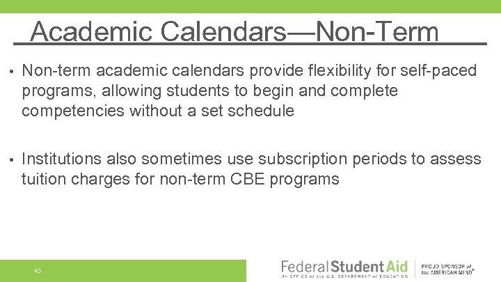 Academic Calendars—Non-Term • Non-term academic calendars provide flexibility for self-paced programs, allowing students to