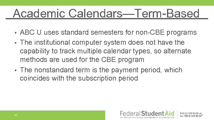 Academic Calendars—Term-Based ABC U uses standard semesters for non-CBE programs • The institutional computer