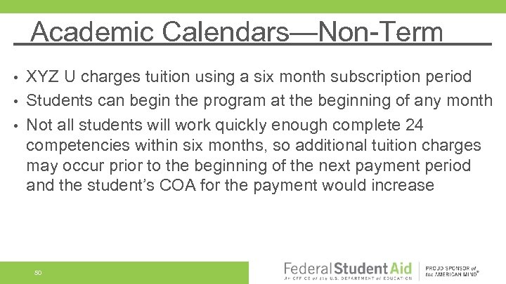 Academic Calendars—Non-Term XYZ U charges tuition using a six month subscription period • Students