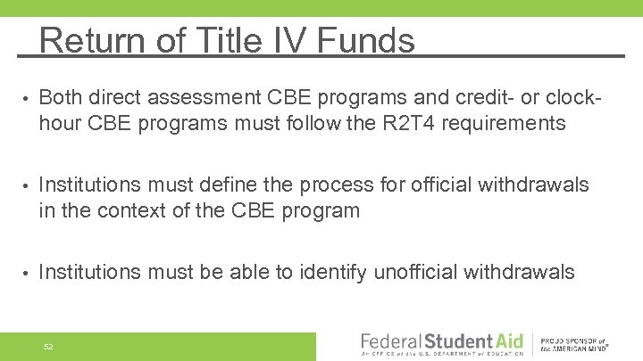 Return of Title IV Funds • Both direct assessment CBE programs and credit- or