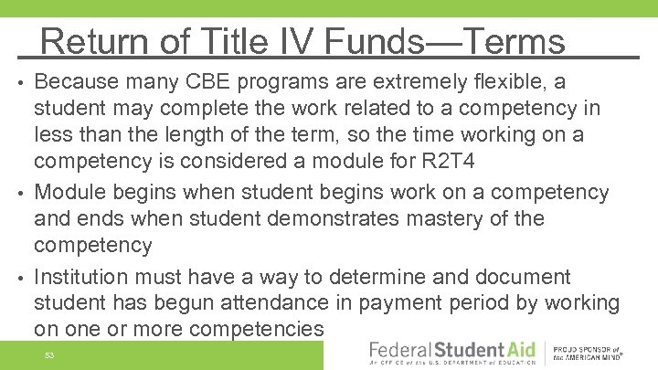 Return of Title IV Funds—Terms Because many CBE programs are extremely flexible, a student