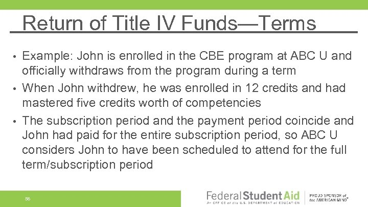Return of Title IV Funds—Terms Example: John is enrolled in the CBE program at