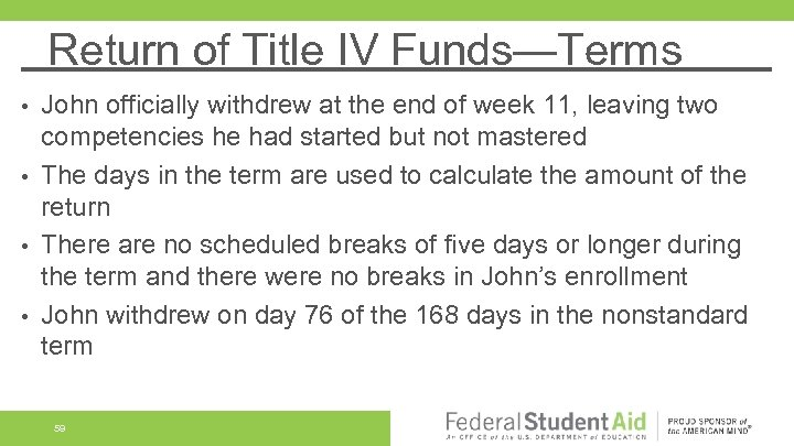 Return of Title IV Funds—Terms John officially withdrew at the end of week 11,