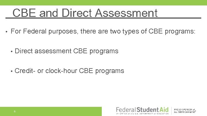 CBE and Direct Assessment • For Federal purposes, there are two types of CBE
