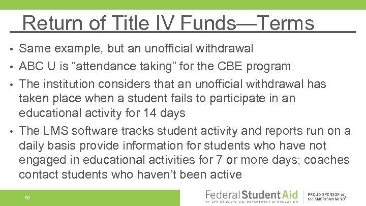 Return of Title IV Funds—Terms Same example, but an unofficial withdrawal • ABC U