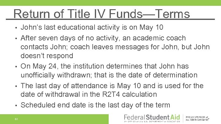 Return of Title IV Funds—Terms • • • 61 John's last educational activity is