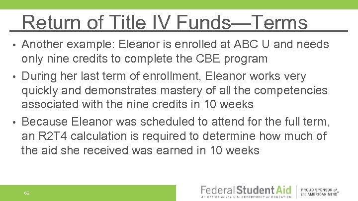 Return of Title IV Funds—Terms Another example: Eleanor is enrolled at ABC U and