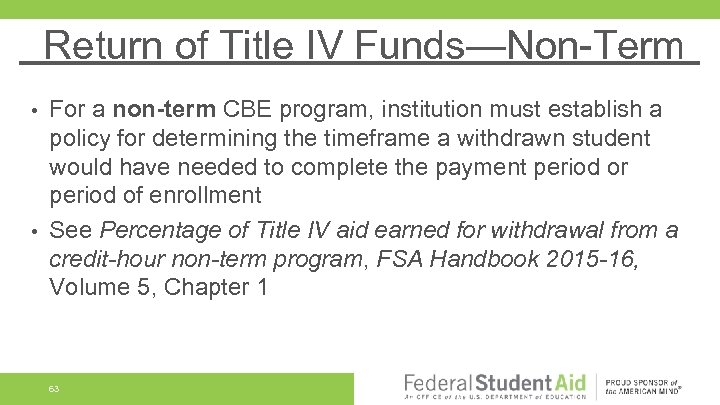 Return of Title IV Funds—Non-Term For a non-term CBE program, institution must establish a