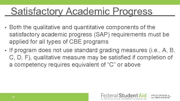 Satisfactory Academic Progress Both the qualitative and quantitative components of the satisfactory academic progress