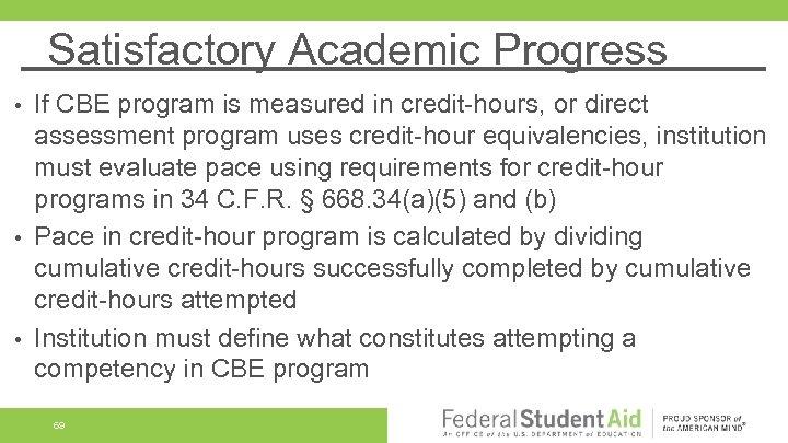 Satisfactory Academic Progress If CBE program is measured in credit-hours, or direct assessment program