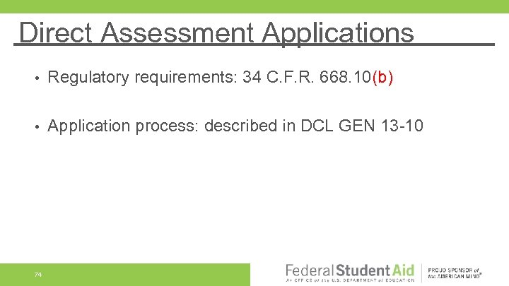 Direct Assessment Applications • Regulatory requirements: 34 C. F. R. 668. 10(b) • Application