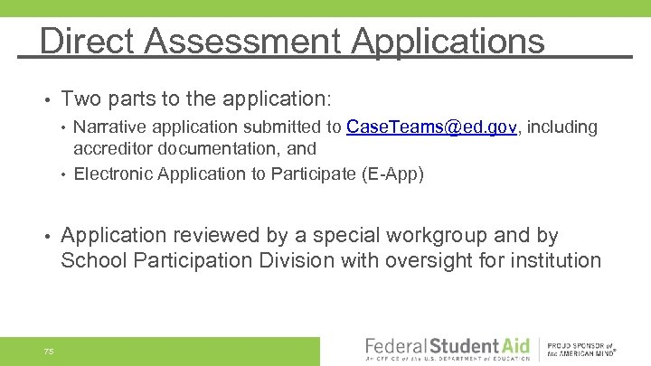 Direct Assessment Applications • Two parts to the application: • • • 75 Narrative