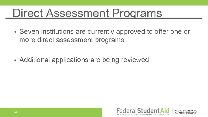 Direct Assessment Programs • Seven institutions are currently approved to offer one or more