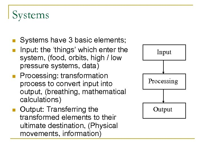 Systems n n Systems have 3 basic elements; Input: the 'things' which enter the