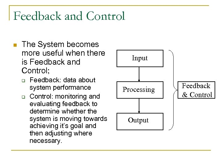 Feedback and Control n The System becomes more useful when there is Feedback and
