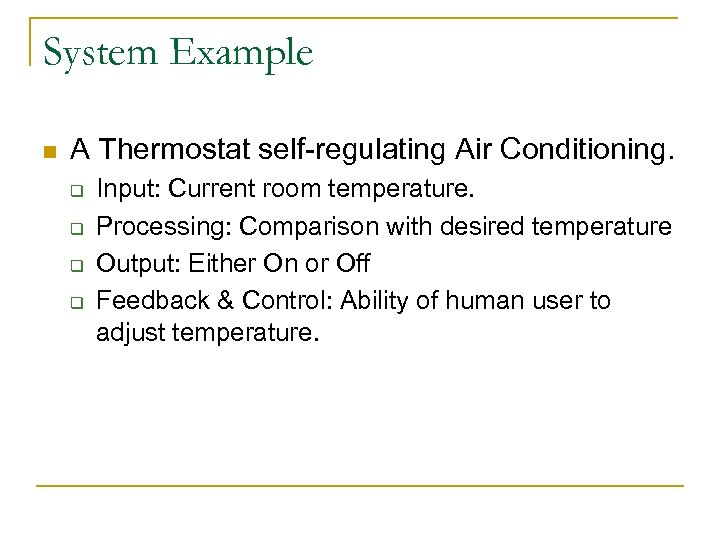 System Example n A Thermostat self-regulating Air Conditioning. q q Input: Current room temperature.