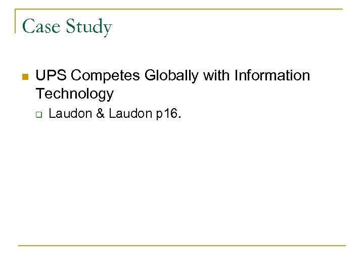 Case Study n UPS Competes Globally with Information Technology q Laudon & Laudon p