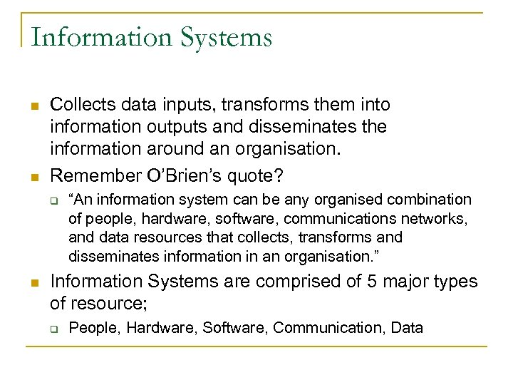 Information Systems n n Collects data inputs, transforms them into information outputs and disseminates