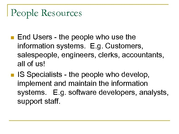 People Resources n n End Users - the people who use the information systems.