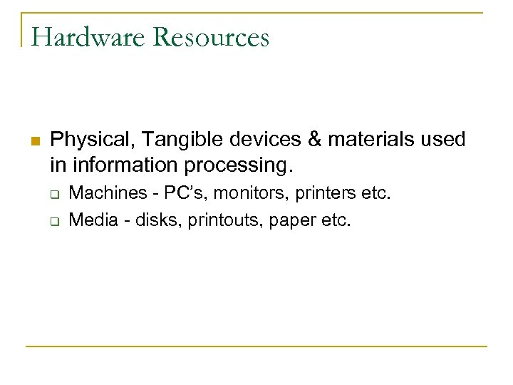 Hardware Resources n Physical, Tangible devices & materials used in information processing. q q