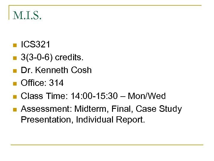 M. I. S. n n n ICS 321 3(3 -0 -6) credits. Dr. Kenneth