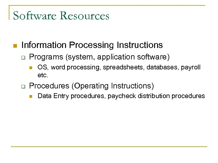 Software Resources n Information Processing Instructions q Programs (system, application software) n q OS,