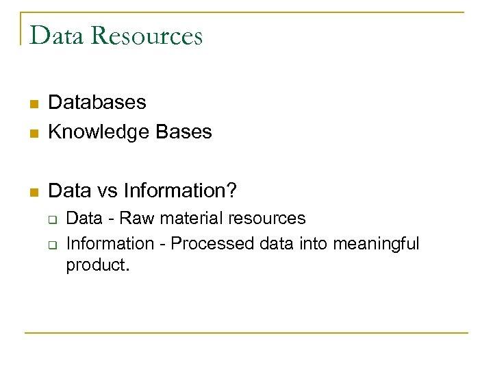 Data Resources n Databases Knowledge Bases n Data vs Information? n q q Data