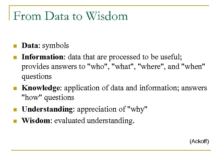 From Data to Wisdom n n n Data: symbols Information: data that are processed