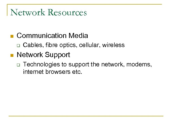 Network Resources n Communication Media q n Cables, fibre optics, cellular, wireless Network Support