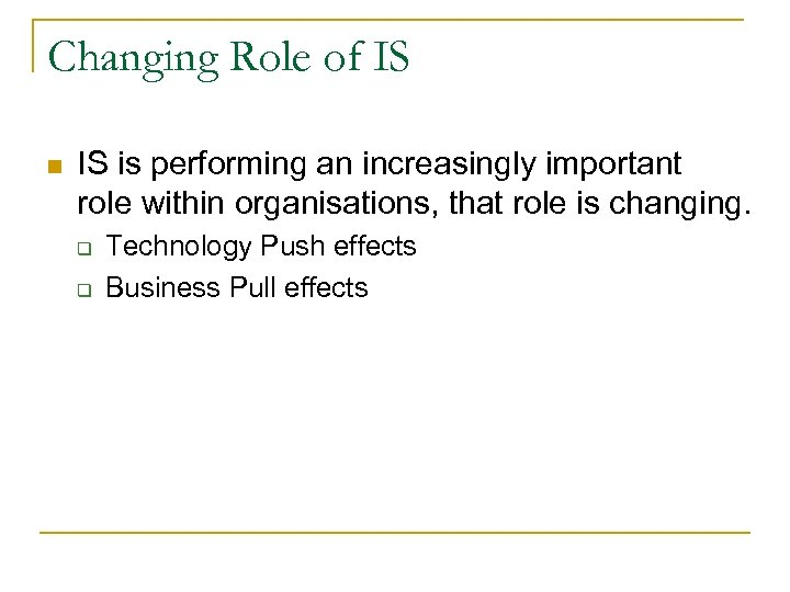 Changing Role of IS n IS is performing an increasingly important role within organisations,