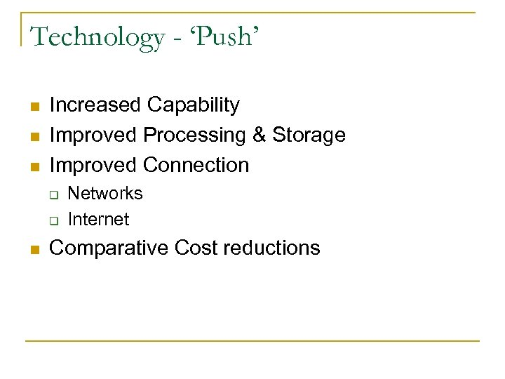 Technology - 'Push' n n n Increased Capability Improved Processing & Storage Improved Connection