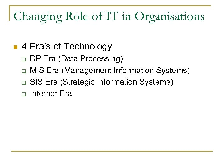 Changing Role of IT in Organisations n 4 Era's of Technology q q DP