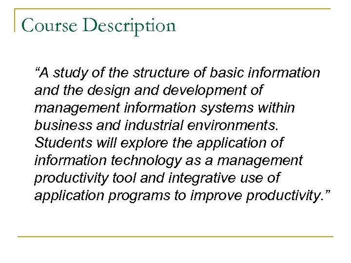"""Course Description """"A study of the structure of basic information and the design and"""