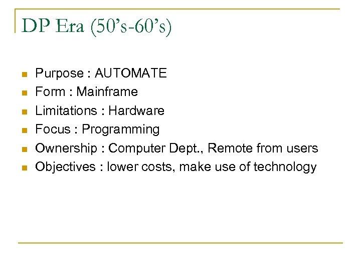DP Era (50's-60's) n n n Purpose : AUTOMATE Form : Mainframe Limitations :