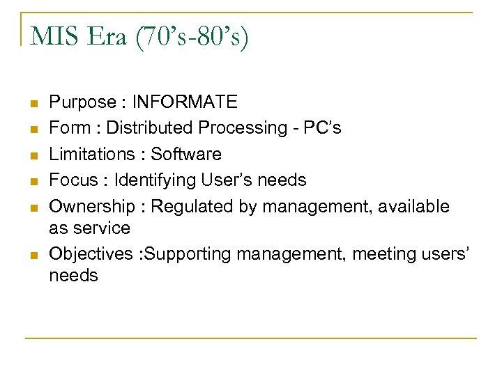 MIS Era (70's-80's) n n n Purpose : INFORMATE Form : Distributed Processing -