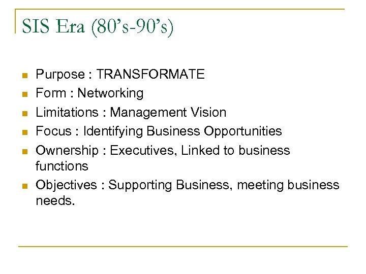 SIS Era (80's-90's) n n n Purpose : TRANSFORMATE Form : Networking Limitations :