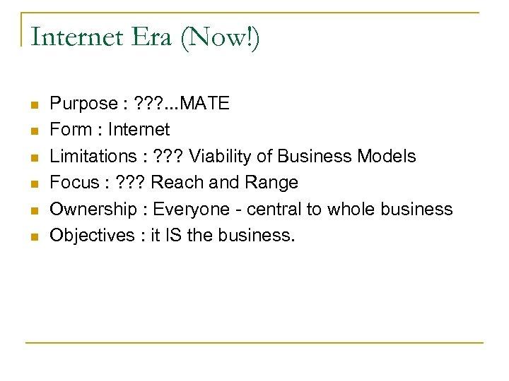 Internet Era (Now!) n n n Purpose : ? ? ? . . .