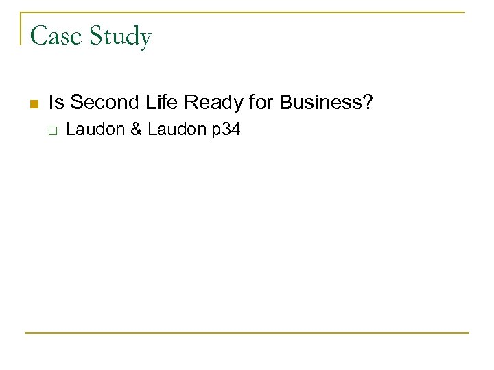 Case Study n Is Second Life Ready for Business? q Laudon & Laudon p