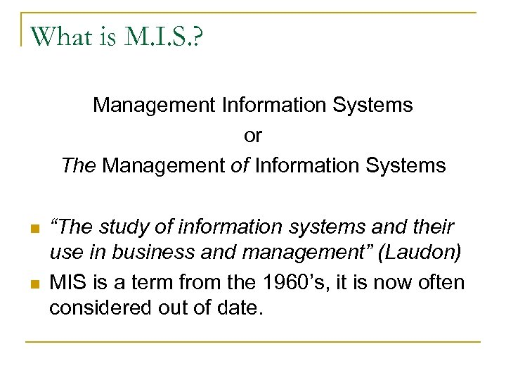 What is M. I. S. ? Management Information Systems or The Management of Information