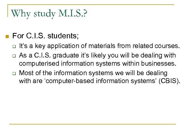 Why study M. I. S. ? n For C. I. S. students; q q