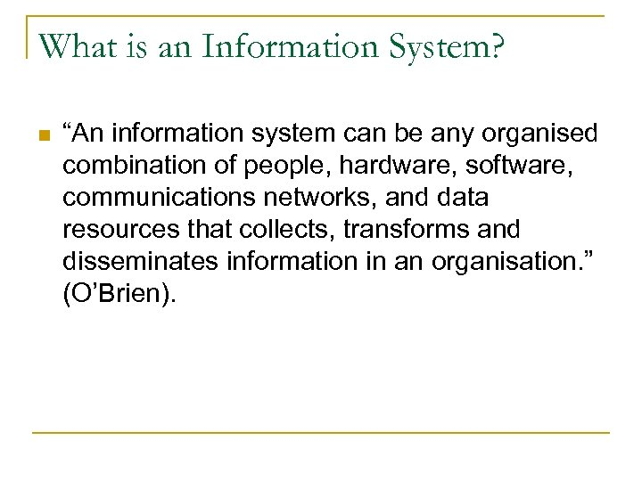 """What is an Information System? n """"An information system can be any organised combination"""